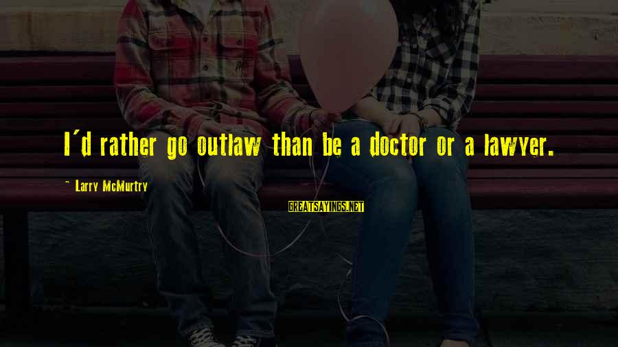 They Call Me Coach Sayings By Larry McMurtry: I'd rather go outlaw than be a doctor or a lawyer.