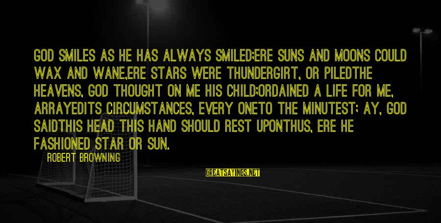 They Call Me Coach Sayings By Robert Browning: God smiles as He has always smiled;Ere suns and moons could wax and wane,Ere stars