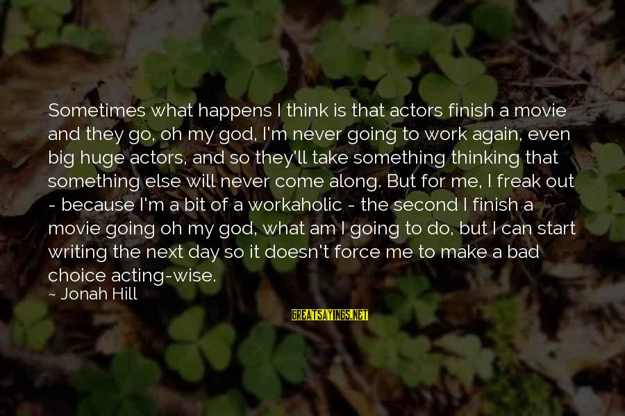 They Come They Go Sayings By Jonah Hill: Sometimes what happens I think is that actors finish a movie and they go, oh