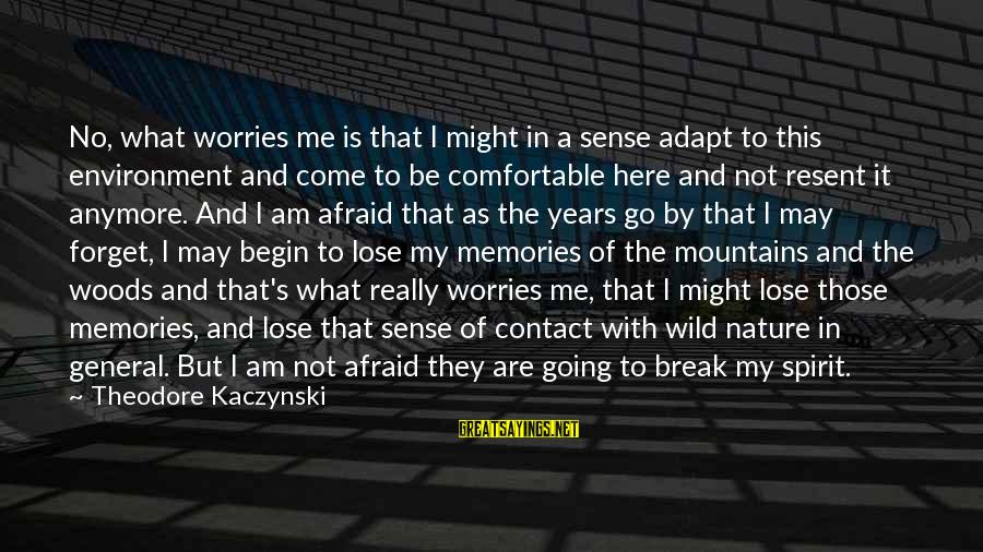 They Come They Go Sayings By Theodore Kaczynski: No, what worries me is that I might in a sense adapt to this environment