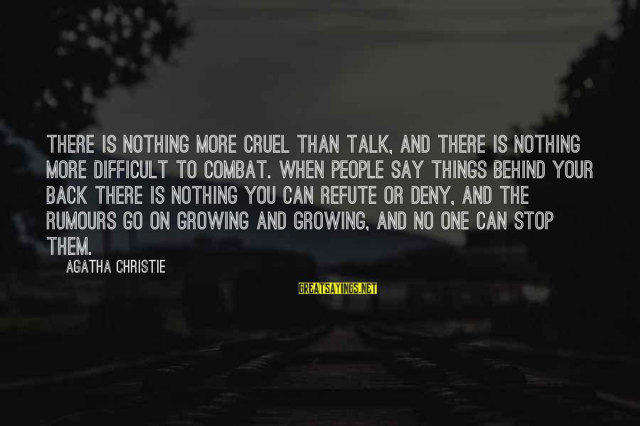 They Talk Behind Your Back Sayings By Agatha Christie: There is nothing more cruel than talk, and there is nothing more difficult to combat.