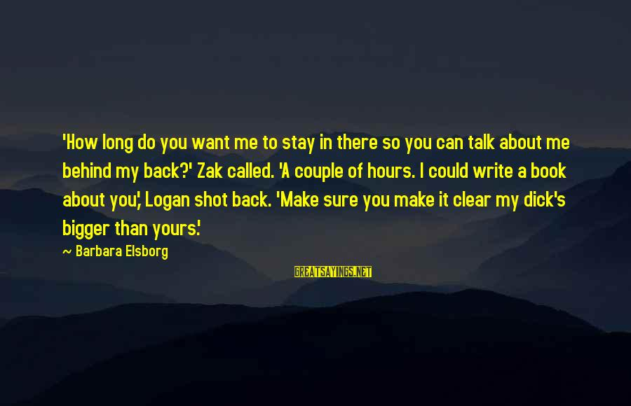 They Talk Behind Your Back Sayings By Barbara Elsborg: 'How long do you want me to stay in there so you can talk about