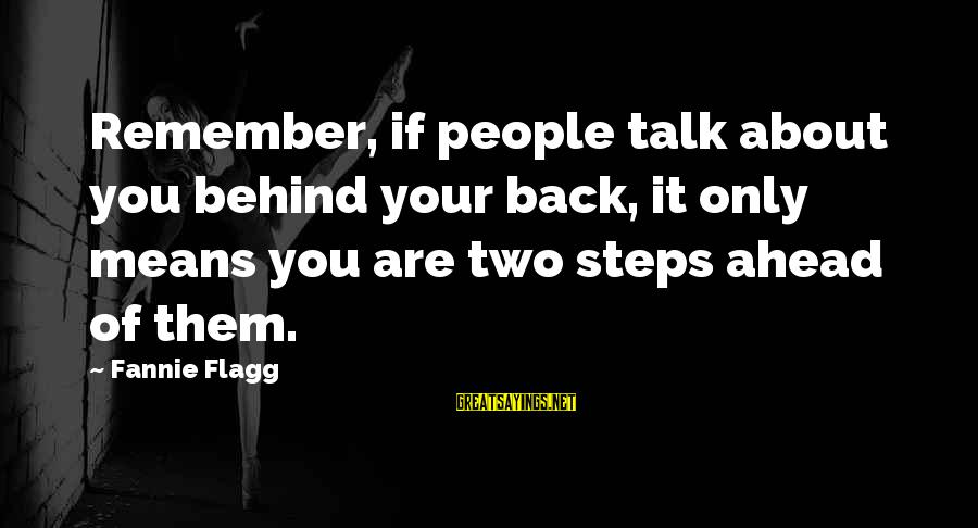 They Talk Behind Your Back Sayings By Fannie Flagg: Remember, if people talk about you behind your back, it only means you are two