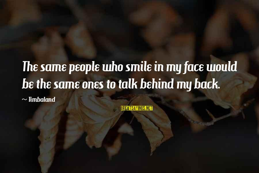 They Talk Behind Your Back Sayings By Timbaland: The same people who smile in my face would be the same ones to talk