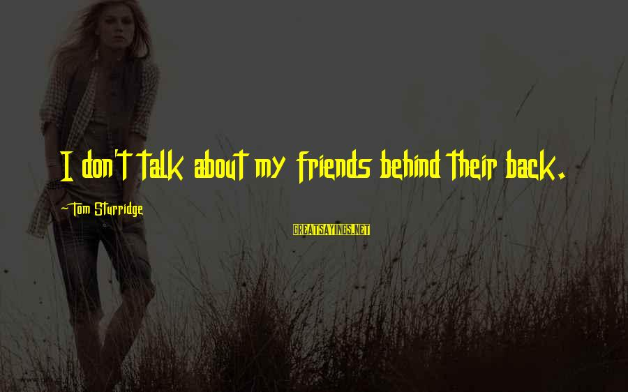 They Talk Behind Your Back Sayings By Tom Sturridge: I don't talk about my friends behind their back.