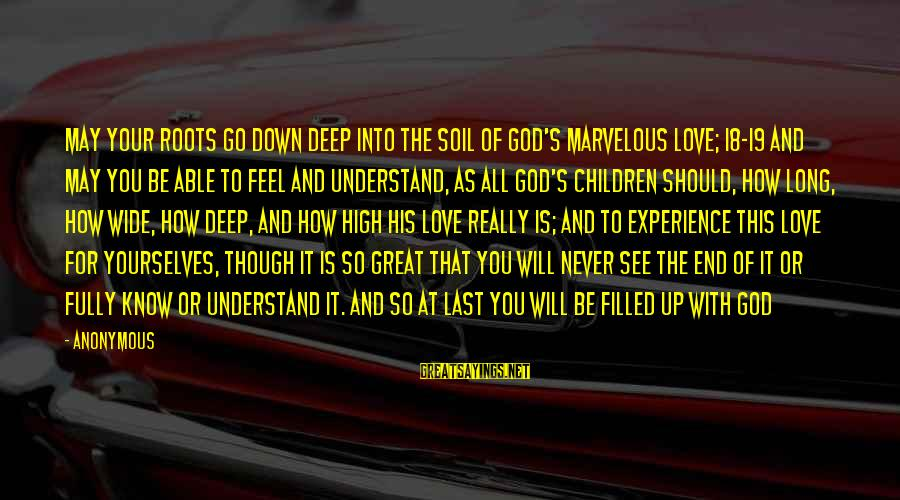 They Will Never Understand Our Love Sayings By Anonymous: May your roots go down deep into the soil of God's marvelous love; 18-19 and