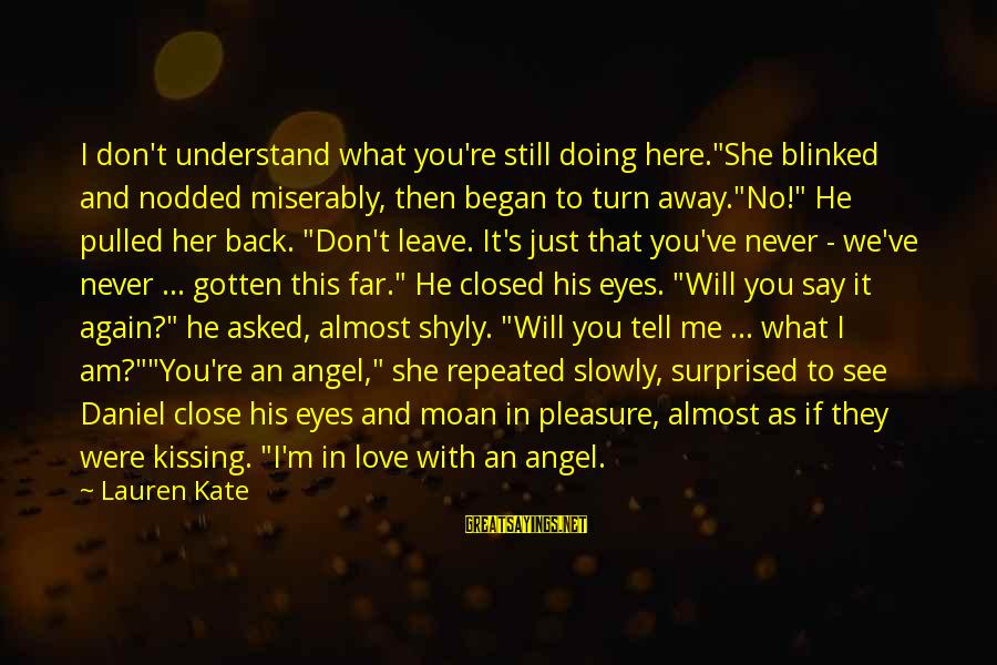 """They Will Never Understand Our Love Sayings By Lauren Kate: I don't understand what you're still doing here.""""She blinked and nodded miserably, then began to"""