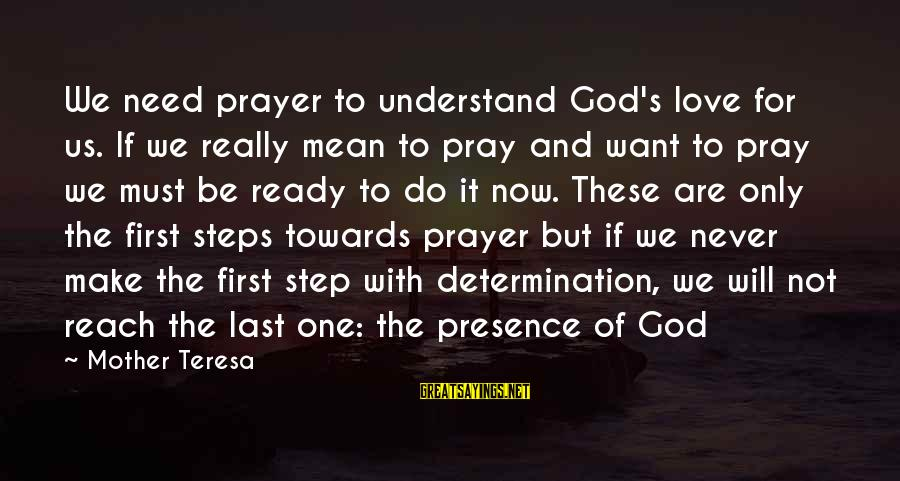 They Will Never Understand Our Love Sayings By Mother Teresa: We need prayer to understand God's love for us. If we really mean to pray