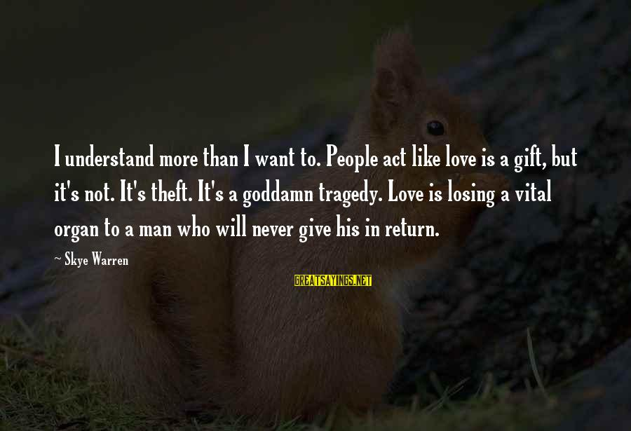 They Will Never Understand Our Love Sayings By Skye Warren: I understand more than I want to. People act like love is a gift, but