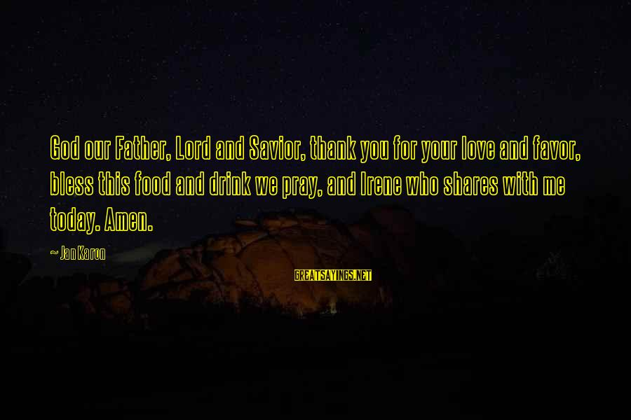 Thicks Sayings By Jan Karon: God our Father, Lord and Savior, thank you for your love and favor, bless this