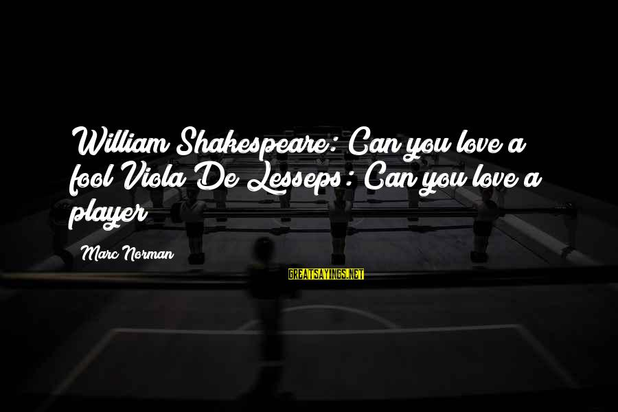 Thicks Sayings By Marc Norman: William Shakespeare: Can you love a fool?Viola De Lesseps: Can you love a player?