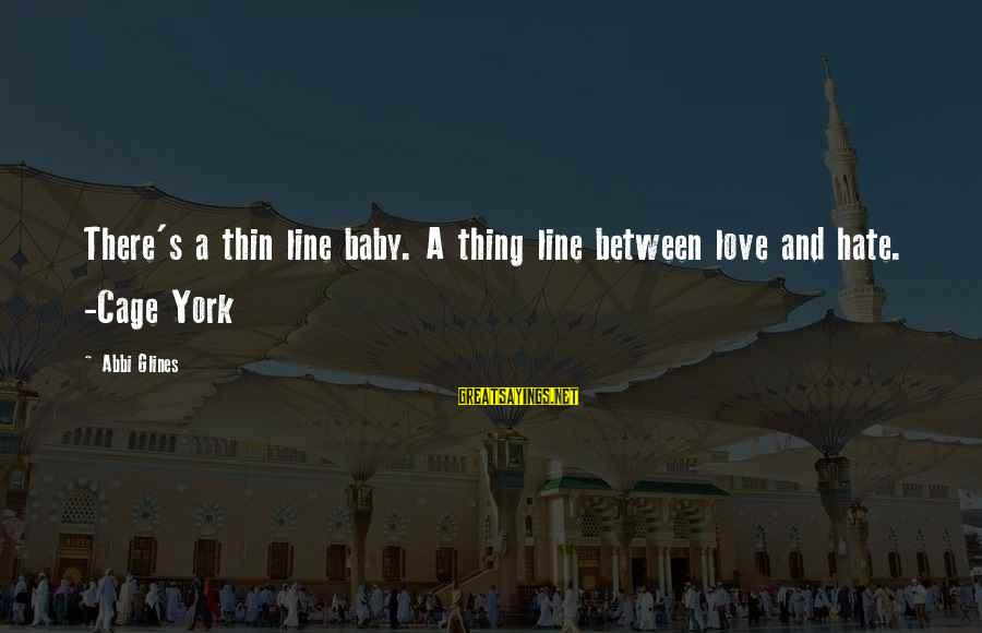 Thin Love Sayings By Abbi Glines: There's a thin line baby. A thing line between love and hate. -Cage York