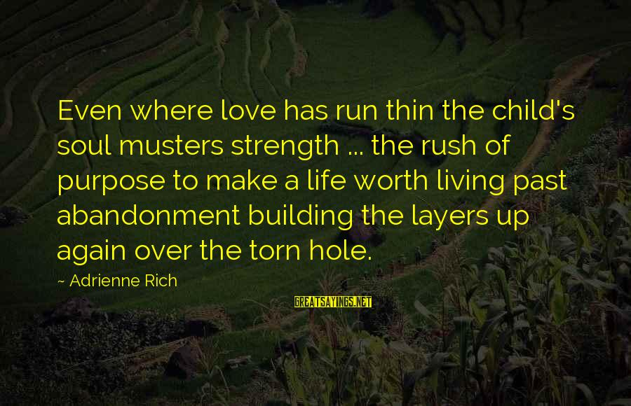 Thin Love Sayings By Adrienne Rich: Even where love has run thin the child's soul musters strength ... the rush of