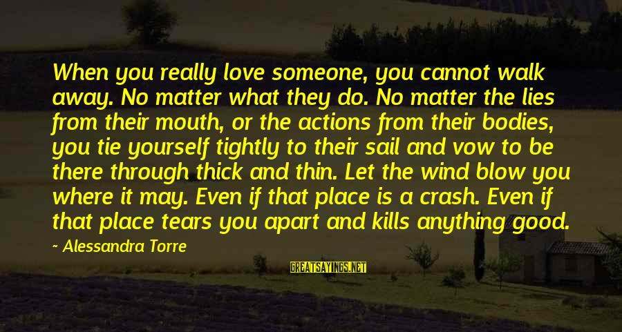 Thin Love Sayings By Alessandra Torre: When you really love someone, you cannot walk away. No matter what they do. No