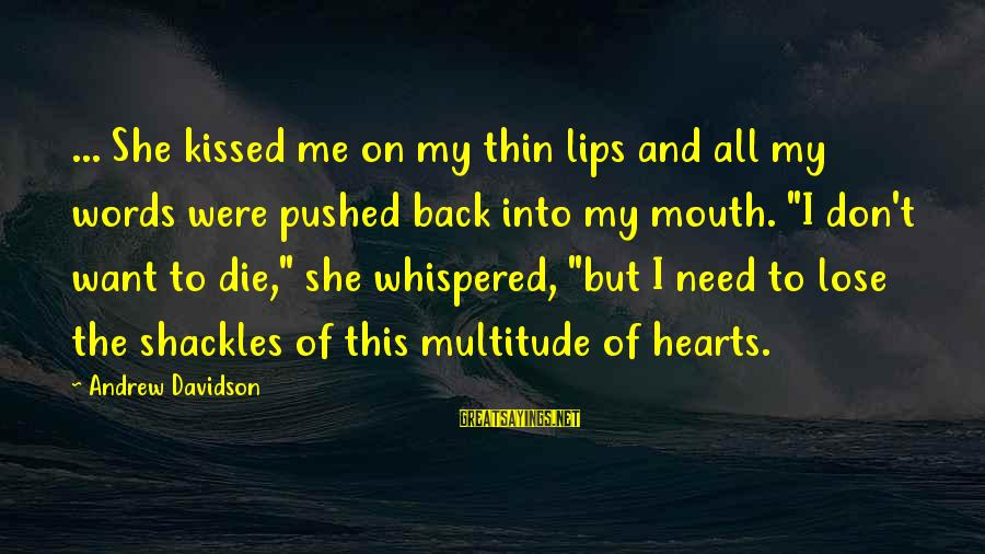 Thin Love Sayings By Andrew Davidson: ... She kissed me on my thin lips and all my words were pushed back