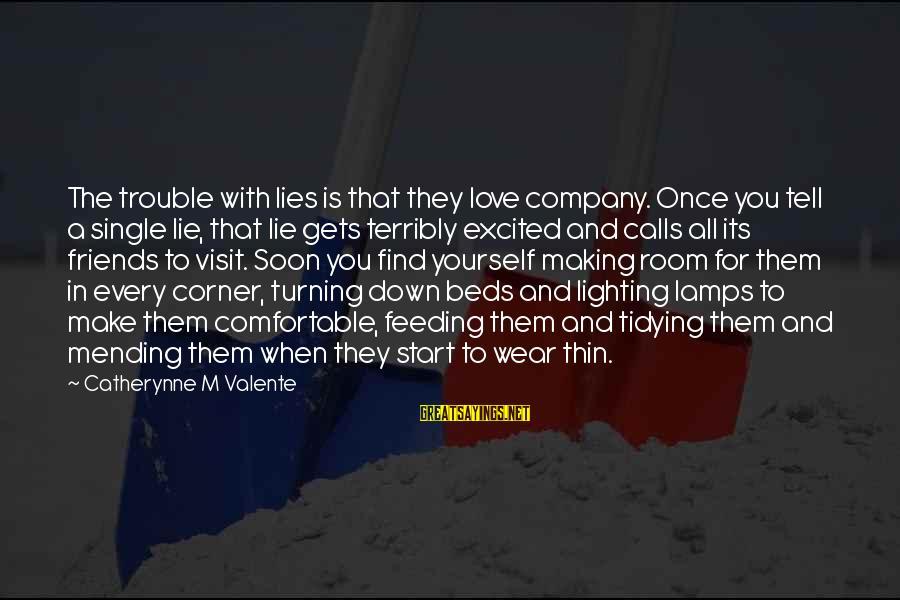 Thin Love Sayings By Catherynne M Valente: The trouble with lies is that they love company. Once you tell a single lie,