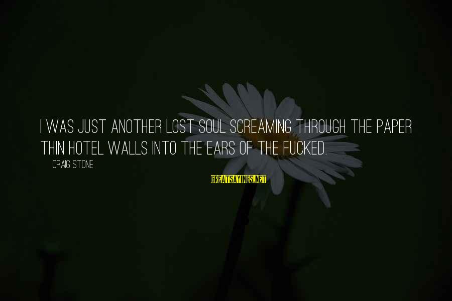 Thin Love Sayings By Craig Stone: I was just another lost soul screaming through the paper thin hotel walls into the