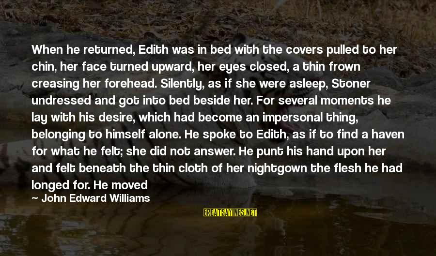 Thin Love Sayings By John Edward Williams: When he returned, Edith was in bed with the covers pulled to her chin, her
