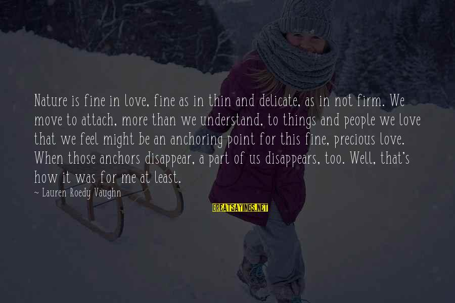 Thin Love Sayings By Lauren Roedy Vaughn: Nature is fine in love, fine as in thin and delicate, as in not firm.