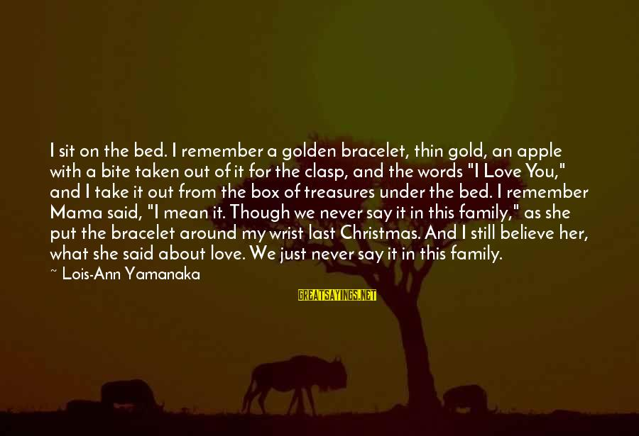 Thin Love Sayings By Lois-Ann Yamanaka: I sit on the bed. I remember a golden bracelet, thin gold, an apple with
