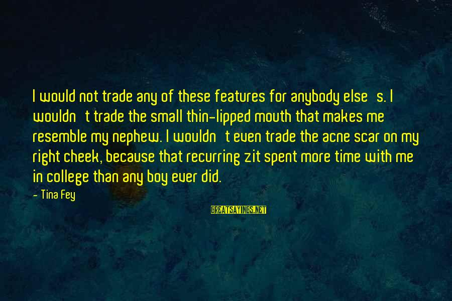 Thin Love Sayings By Tina Fey: I would not trade any of these features for anybody else's. I wouldn't trade the