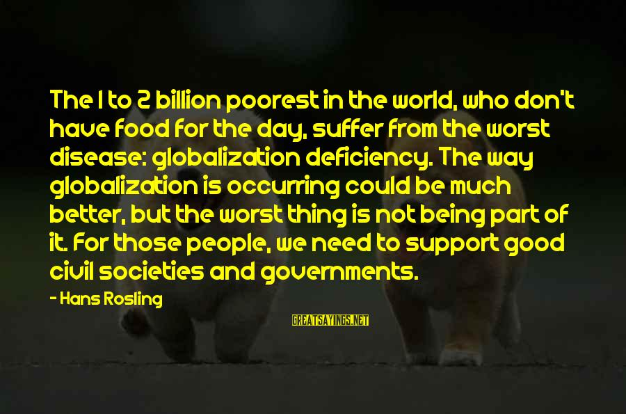 Thing 1 Thing 2 Sayings By Hans Rosling: The 1 to 2 billion poorest in the world, who don't have food for the