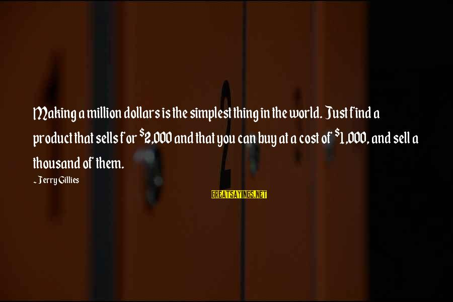 Thing 1 Thing 2 Sayings By Jerry Gillies: Making a million dollars is the simplest thing in the world. Just find a product