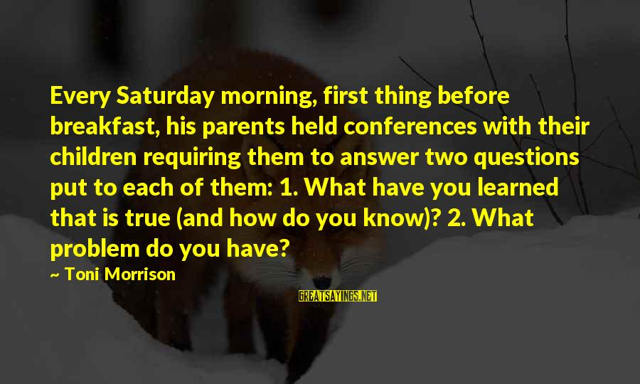 Thing 1 Thing 2 Sayings By Toni Morrison: Every Saturday morning, first thing before breakfast, his parents held conferences with their children requiring