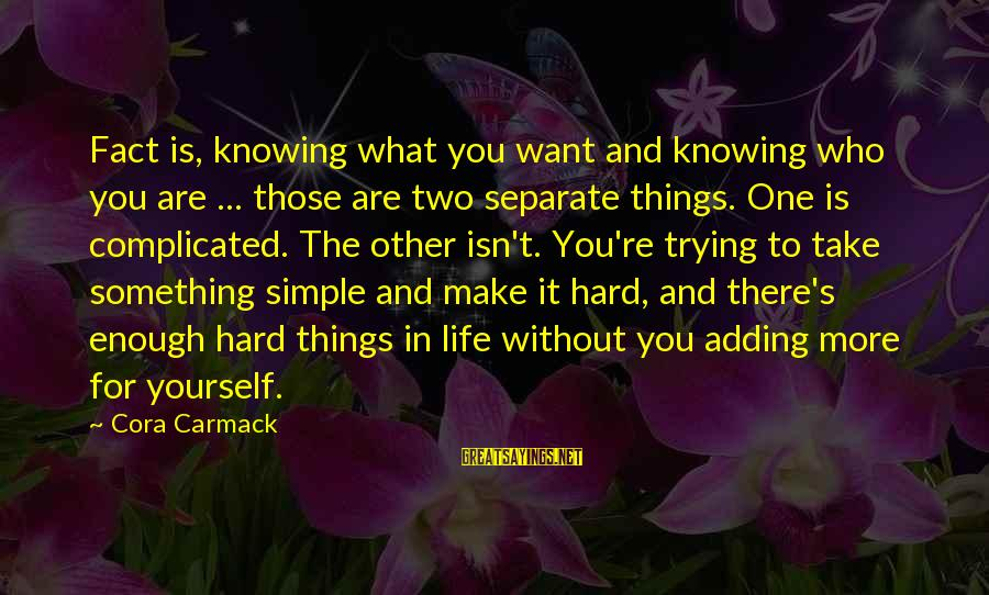 Things Not Adding Up Sayings By Cora Carmack: Fact is, knowing what you want and knowing who you are ... those are two