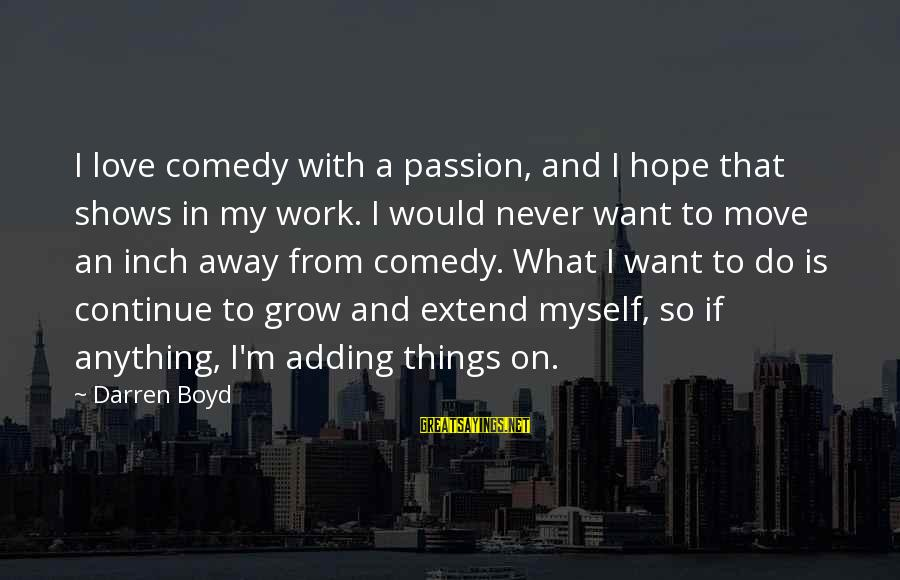 Things Not Adding Up Sayings By Darren Boyd: I love comedy with a passion, and I hope that shows in my work. I