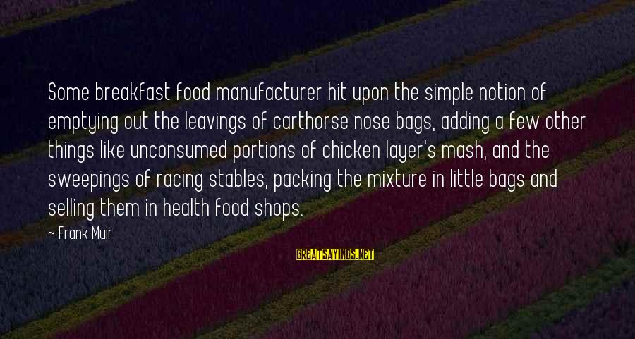 Things Not Adding Up Sayings By Frank Muir: Some breakfast food manufacturer hit upon the simple notion of emptying out the leavings of