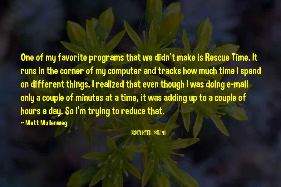 Things Not Adding Up Sayings By Matt Mullenweg: One of my favorite programs that we didn't make is Rescue Time. It runs in