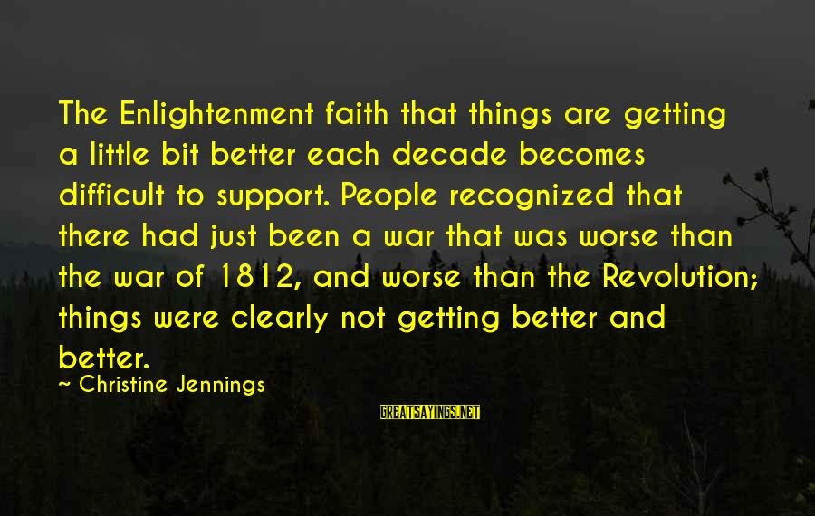 Things Not Getting Better Sayings By Christine Jennings: The Enlightenment faith that things are getting a little bit better each decade becomes difficult