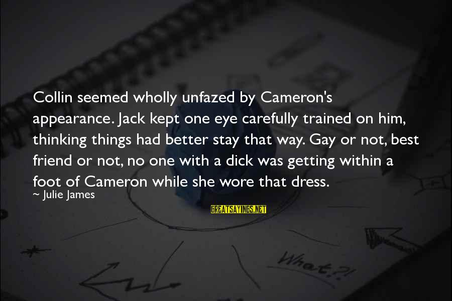 Things Not Getting Better Sayings By Julie James: Collin seemed wholly unfazed by Cameron's appearance. Jack kept one eye carefully trained on him,