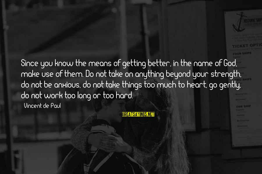 Things Not Getting Better Sayings By Vincent De Paul: Since you know the means of getting better, in the name of God, make use