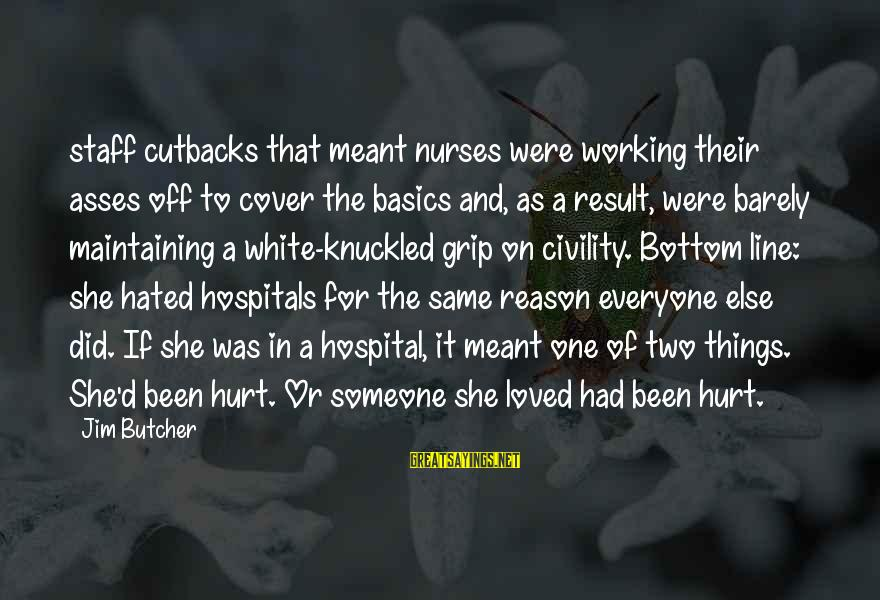 Things Not Working Out For A Reason Sayings By Jim Butcher: staff cutbacks that meant nurses were working their asses off to cover the basics and,