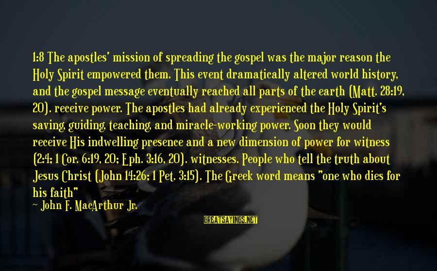 Things Not Working Out For A Reason Sayings By John F. MacArthur Jr.: 1:8 The apostles' mission of spreading the gospel was the major reason the Holy Spirit