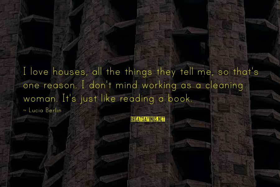 Things Not Working Out For A Reason Sayings By Lucia Berlin: I love houses, all the things they tell me, so that's one reason. I don't