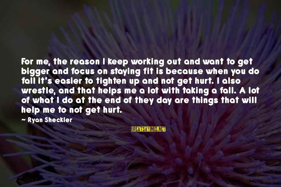 Things Not Working Out For A Reason Sayings By Ryan Sheckler: For me, the reason I keep working out and want to get bigger and focus
