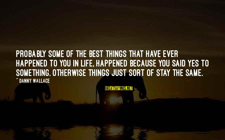 Things Stay The Same Sayings By Danny Wallace: Probably some of the best things that have ever happened to you in life, happened