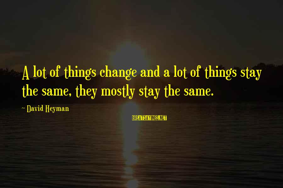 Things Stay The Same Sayings By David Heyman: A lot of things change and a lot of things stay the same, they mostly