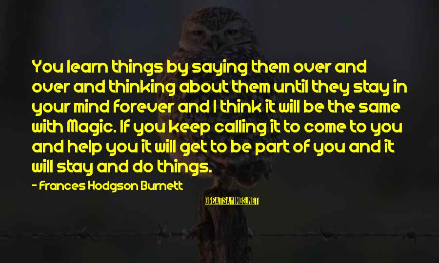 Things Stay The Same Sayings By Frances Hodgson Burnett: You learn things by saying them over and over and thinking about them until they