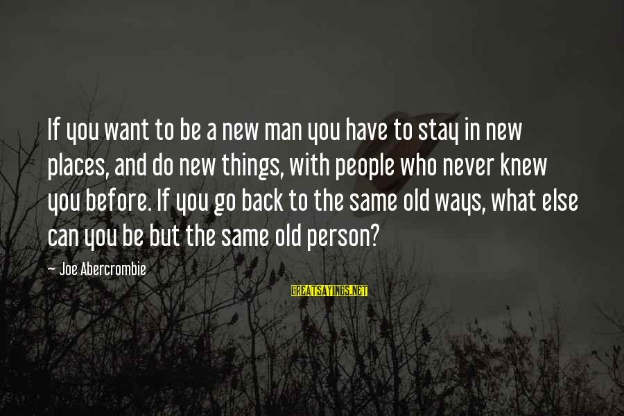 Things Stay The Same Sayings By Joe Abercrombie: If you want to be a new man you have to stay in new places,