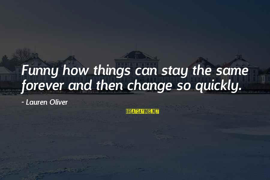 Things Stay The Same Sayings By Lauren Oliver: Funny how things can stay the same forever and then change so quickly.