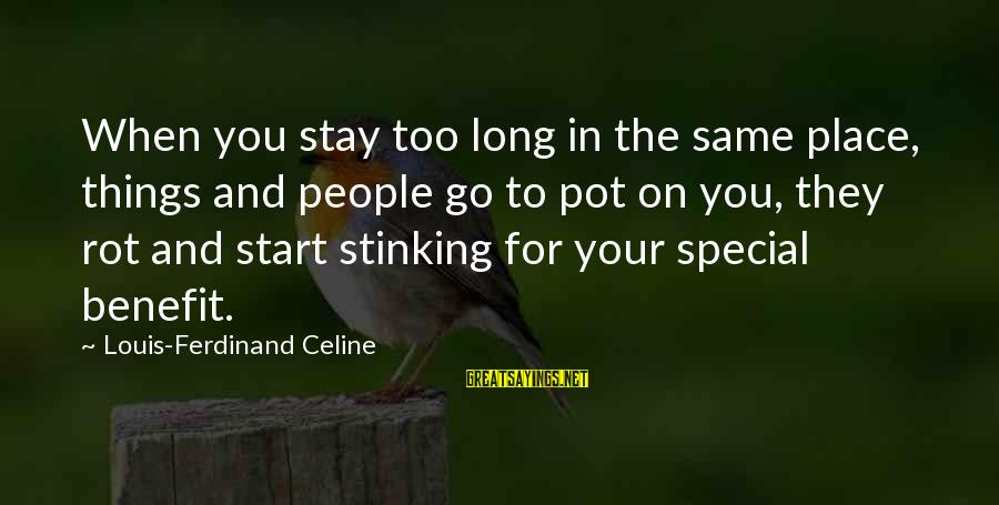 Things Stay The Same Sayings By Louis-Ferdinand Celine: When you stay too long in the same place, things and people go to pot