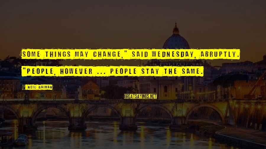 """Things Stay The Same Sayings By Neil Gaiman: Some things may change,"""" said Wednesday, abruptly. """"People, however ... People stay the same."""