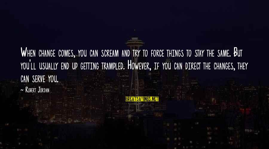 Things Stay The Same Sayings By Robert Jordan: When change comes, you can scream and try to force things to stay the same.