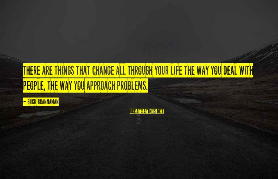 Things That Change Your Life Sayings By Buck Brannaman: There are things that change all through your life the way you deal with people,