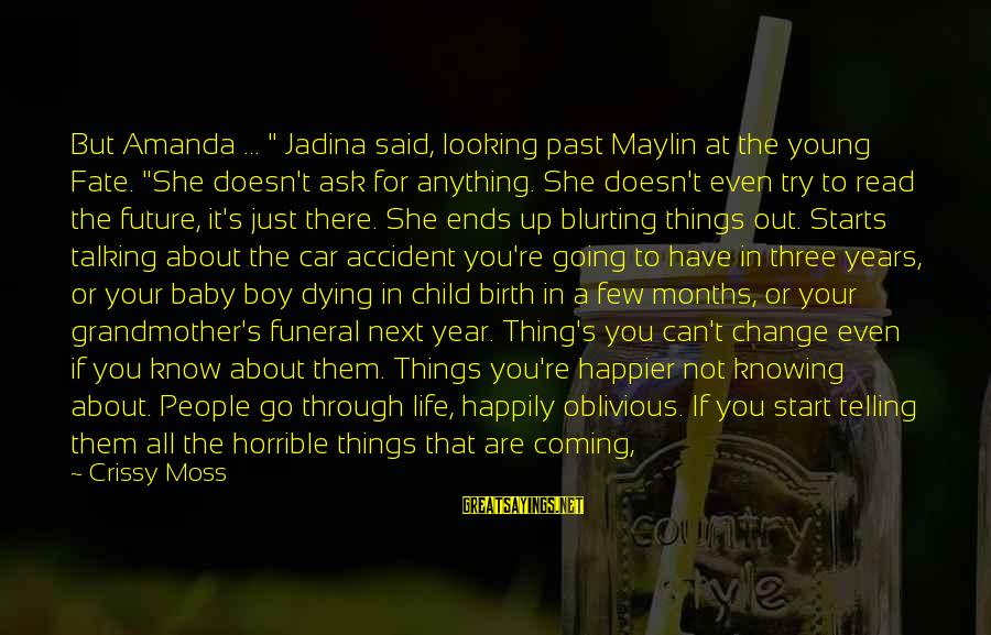 """Things That Change Your Life Sayings By Crissy Moss: But Amanda ... """" Jadina said, looking past Maylin at the young Fate. """"She doesn't"""