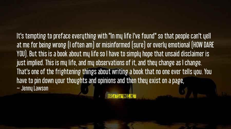 """Things That Change Your Life Sayings By Jenny Lawson: It's tempting to preface everything with """"In my life I've found"""" so that people can't"""